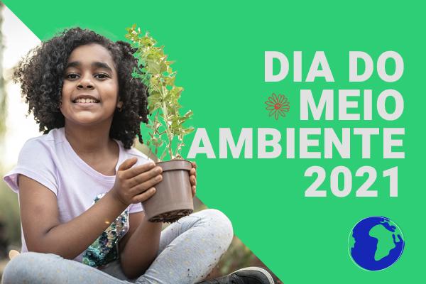 Dia Mundial do Meio Ambiente 2021: por que refletir e agir é essencial?