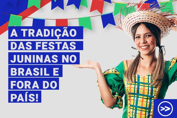 A tradição das Festas Juninas no Brasil e fora do país!