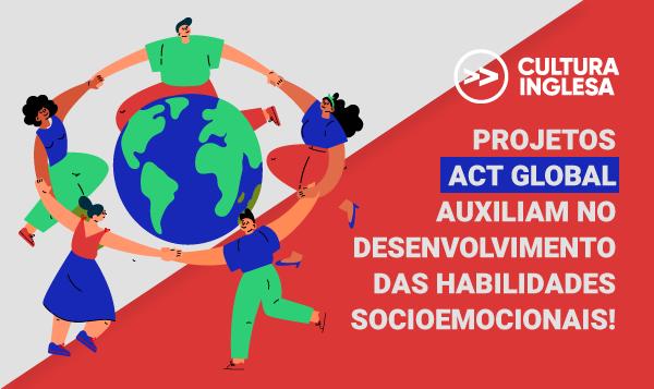 Projetos Act Global auxiliam no desenvolvimento das habilidades socioemocionais!