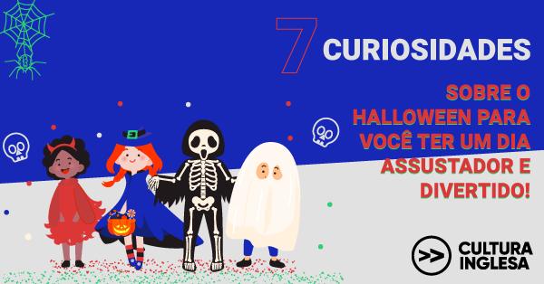 7 curiosidades sobre o Halloween para você ter um dia assustador e divertido!